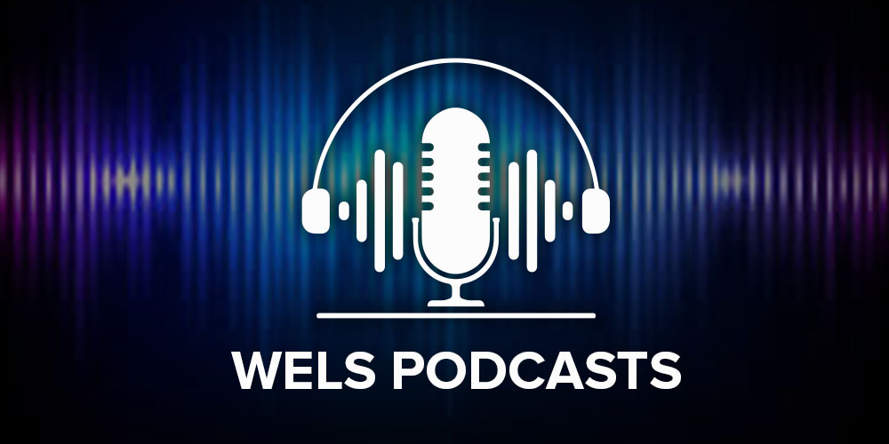 WELS podcasts: 2 steps forward with James and Ade