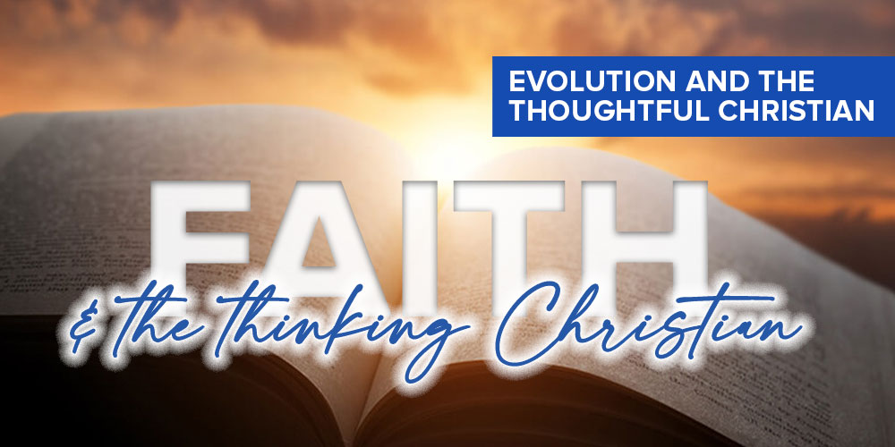 Faith and the thinking Christian: Evolution and the thoughtful Christian